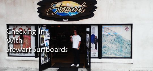 Checking in with Stewart Surfboards 1